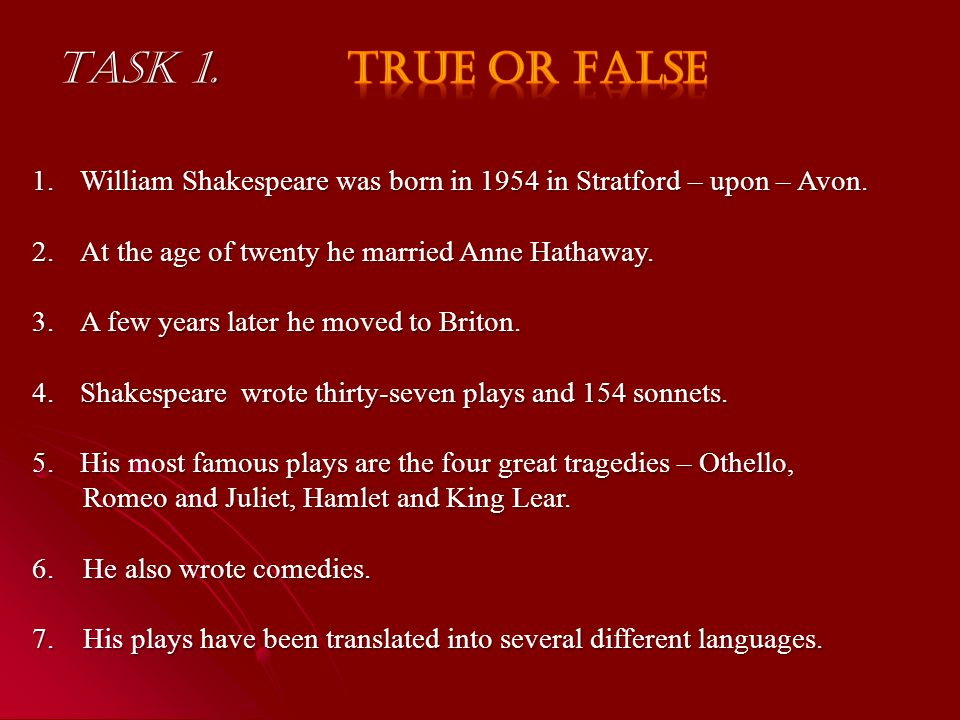 Task 1. 1.William Shakespeare was born in 1954 in Stratford – upon – Avon.