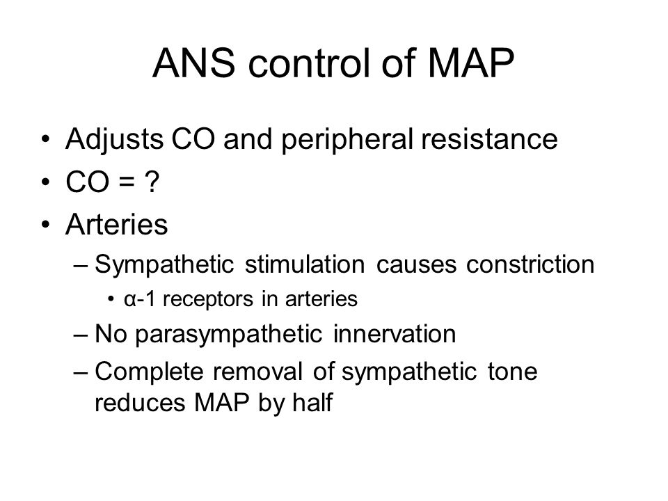 ANS control of MAP Adjusts CO and peripheral resistance CO = ? Arteries –Sympathetic stimulation causes constriction α-1 receptors in arteries –No par