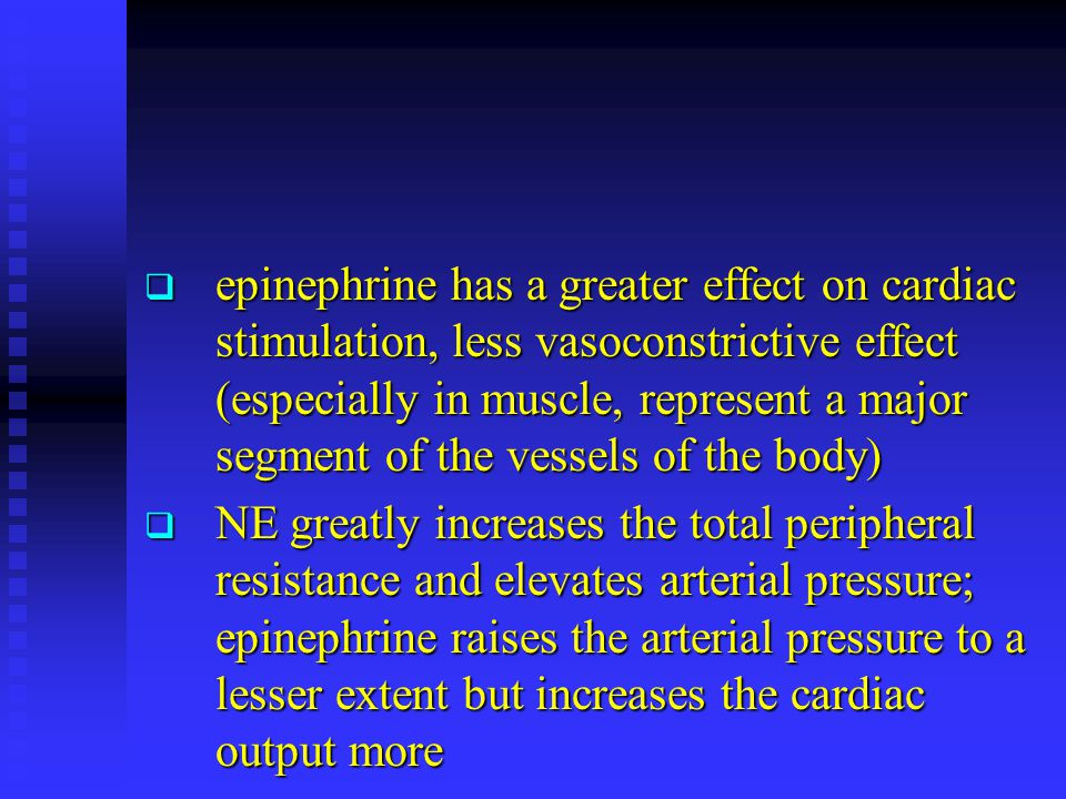  epinephrine has a greater effect on cardiac stimulation, less vasoconstrictive effect (especially in muscle, represent a major segment of the vessel