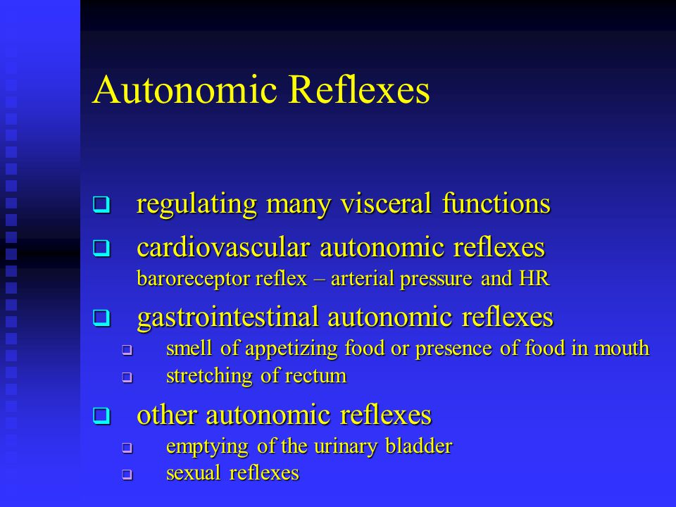 Autonomic Reflexes  regulating many visceral functions  cardiovascular autonomic reflexes baroreceptor reflex – arterial pressure and HR  gastroint