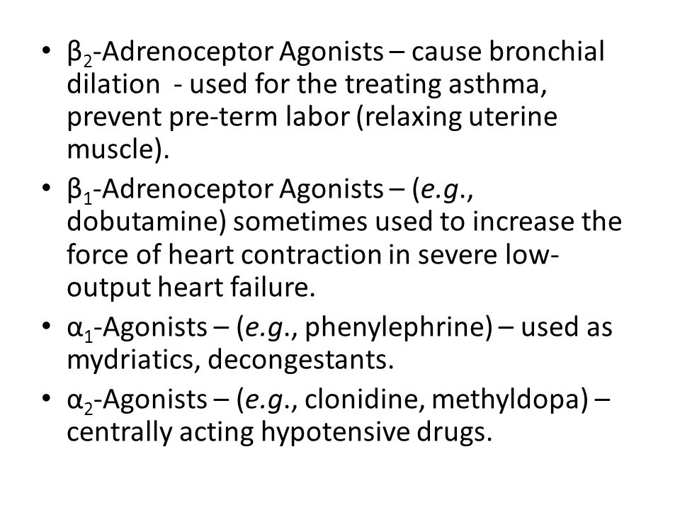 β 2 -Adrenoceptor Agonists – cause bronchial dilation - used for the treating asthma, prevent pre-term labor (relaxing uterine muscle). β 1 -Adrenocep