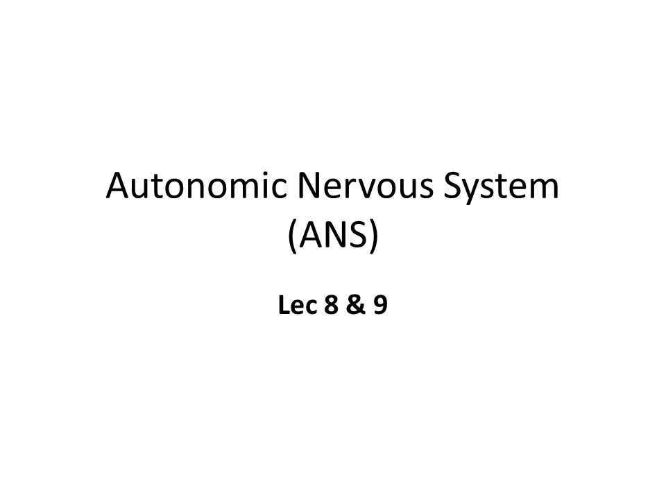 Autonomic Nervous System (ANS) Lec 8 & 9