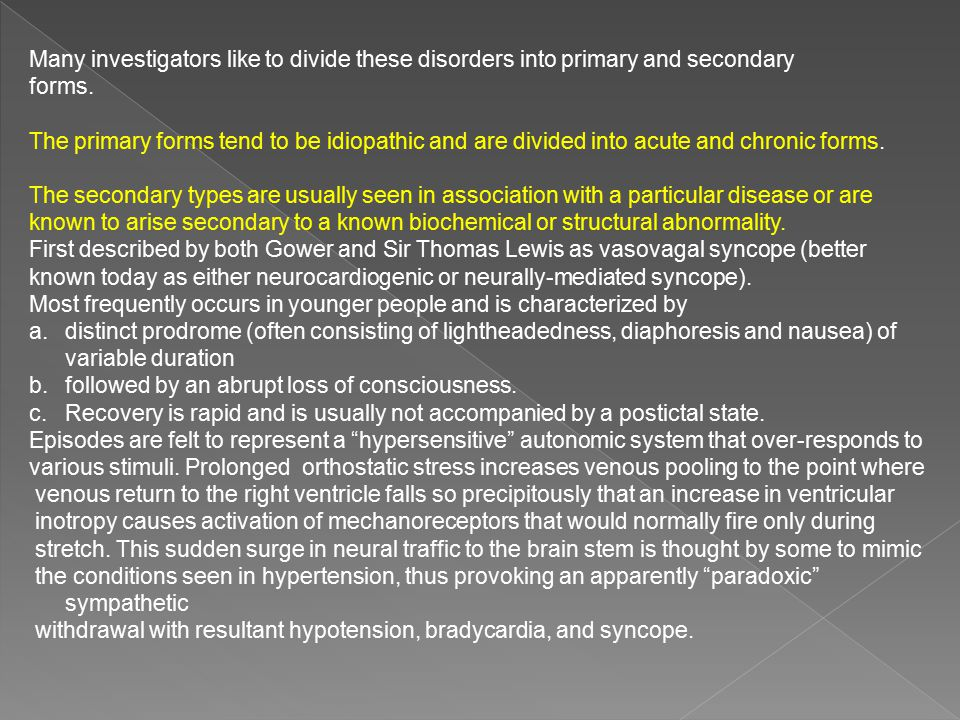 Many investigators like to divide these disorders into primary and secondary forms. The primary forms tend to be idiopathic and are divided into acute