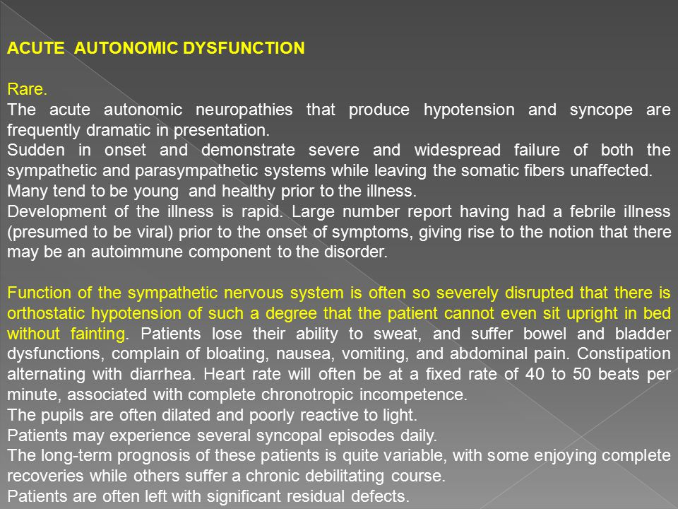 ACUTE AUTONOMIC DYSFUNCTION Rare. The acute autonomic neuropathies that produce hypotension and syncope are frequently dramatic in presentation. Sudde