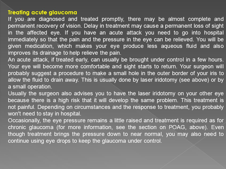 Treating acute glaucoma If you are diagnosed and treated promptly, there may be almost complete and permanent recovery of vision. Delay in treatment m