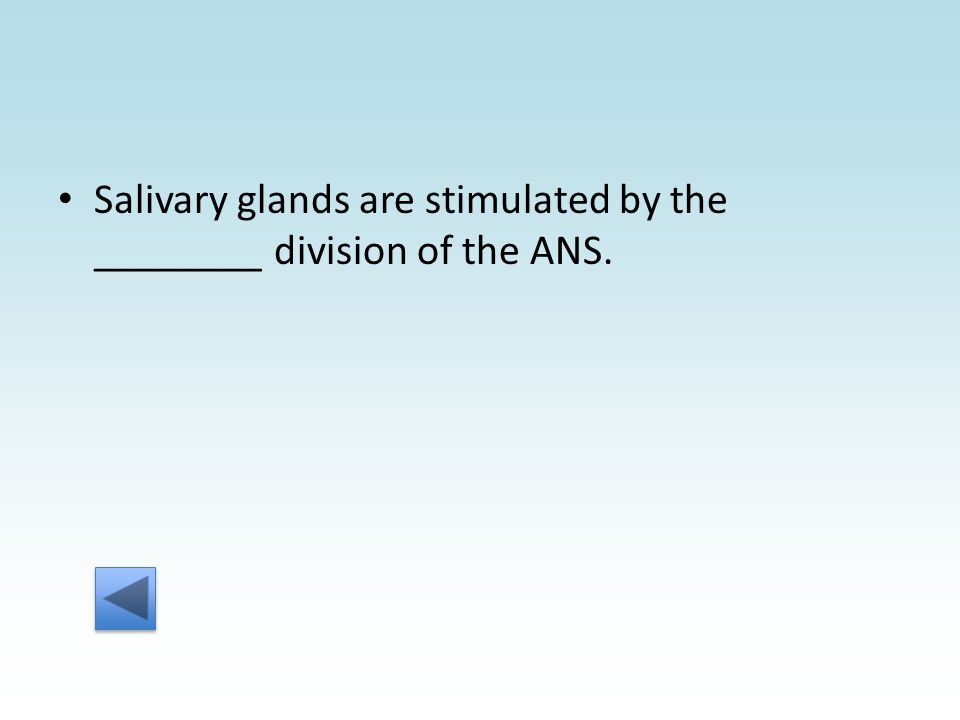 Salivary glands are stimulated by the ________ division of the ANS.