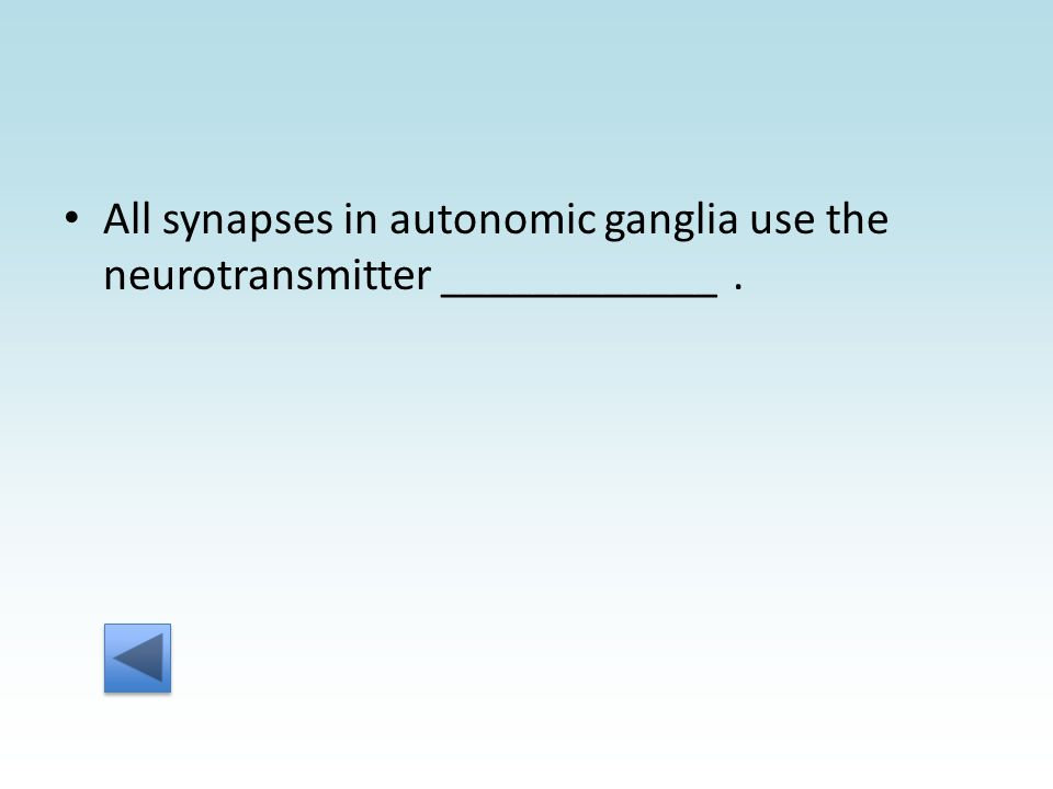 All synapses in autonomic ganglia use the neurotransmitter ____________.