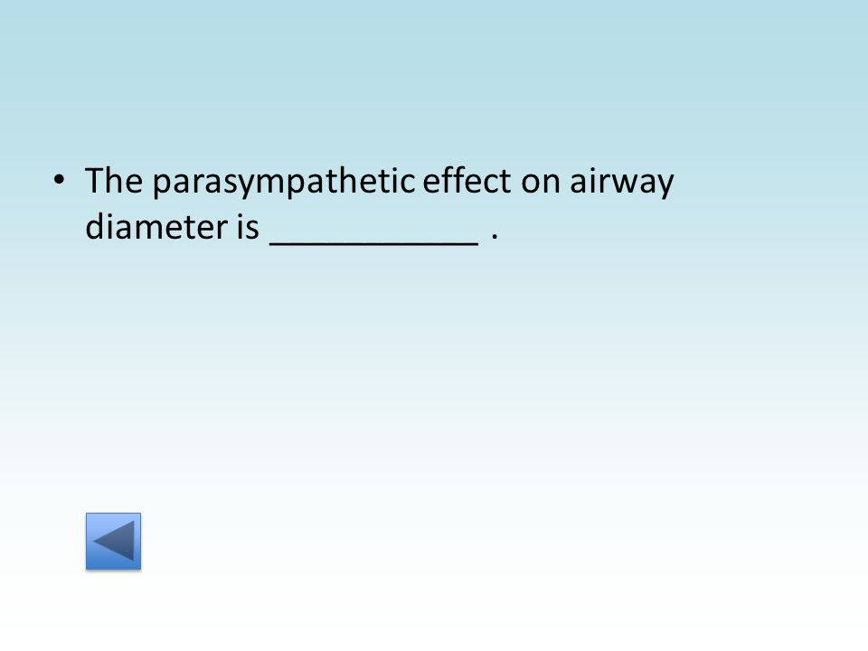 The parasympathetic effect on airway diameter is ___________.