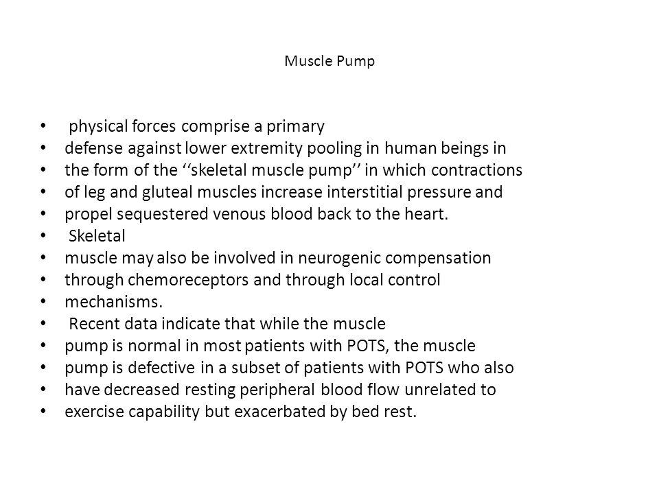 Muscle Pump physical forces comprise a primary defense against lower extremity pooling in human beings in the form of the ''skeletal muscle pump'' in