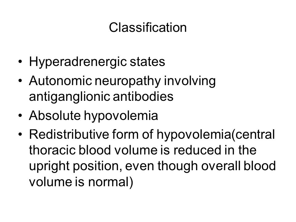 Classification Hyperadrenergic states Autonomic neuropathy involving antiganglionic antibodies Absolute hypovolemia Redistributive form of hypovolemia