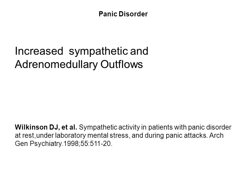 Panic Disorder Increased sympathetic and Adrenomedullary Outflows Wilkinson DJ, et al. Sympathetic activity in patients with panic disorder at rest,un