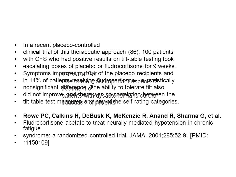 In a recent placebo-controlled clinical trial of this therapeutic approach (86), 100 patients with CFS who had positive results on tilt-table testing