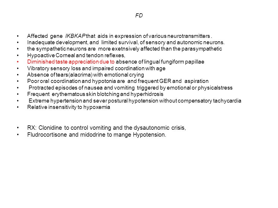 FD Affected gene IKBKAP that aids in expression of various neurotransmitters. Inadequate development, and limited survival, of sensory and autonomic n