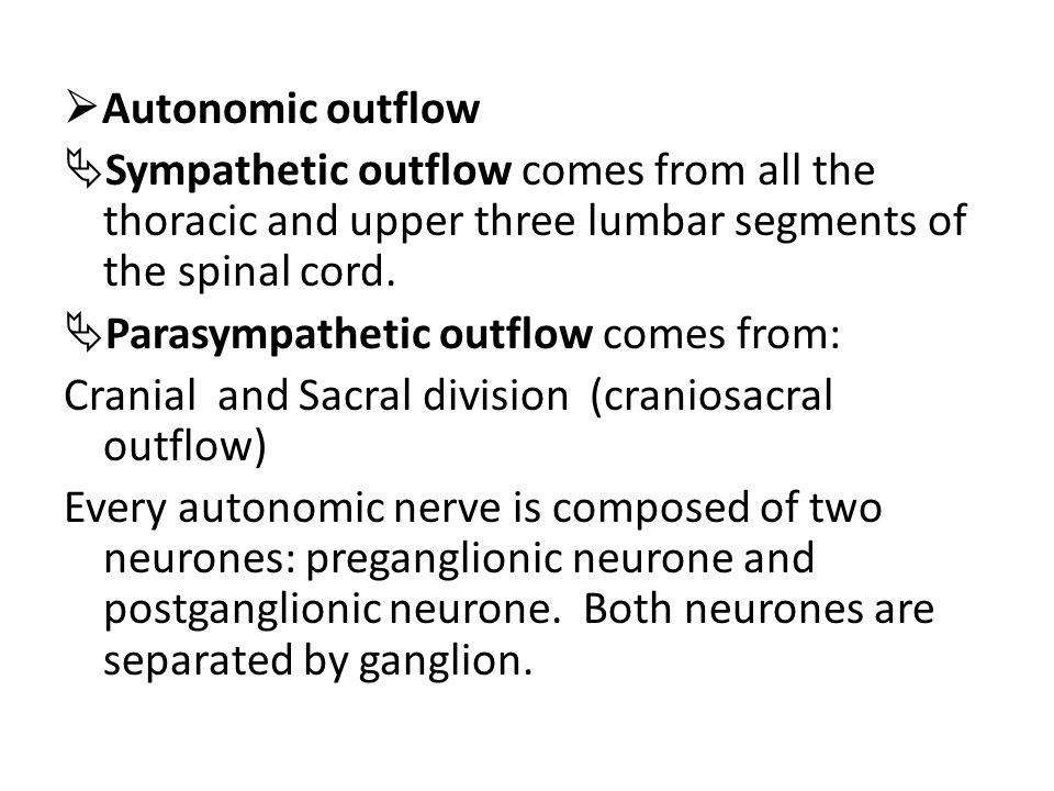  Autonomic outflow  Sympathetic outflow comes from all the thoracic and upper three lumbar segments of the spinal cord.  Parasympathetic outflow co