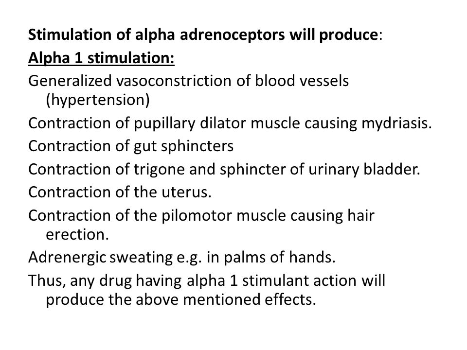 Stimulation of alpha adrenoceptors will produce: Alpha 1 stimulation: Generalized vasoconstriction of blood vessels (hypertension) Contraction of pupi
