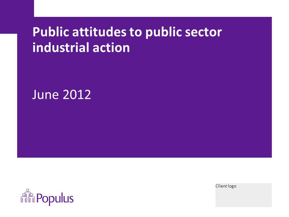 Client logo Public attitudes to public sector industrial action June 2012