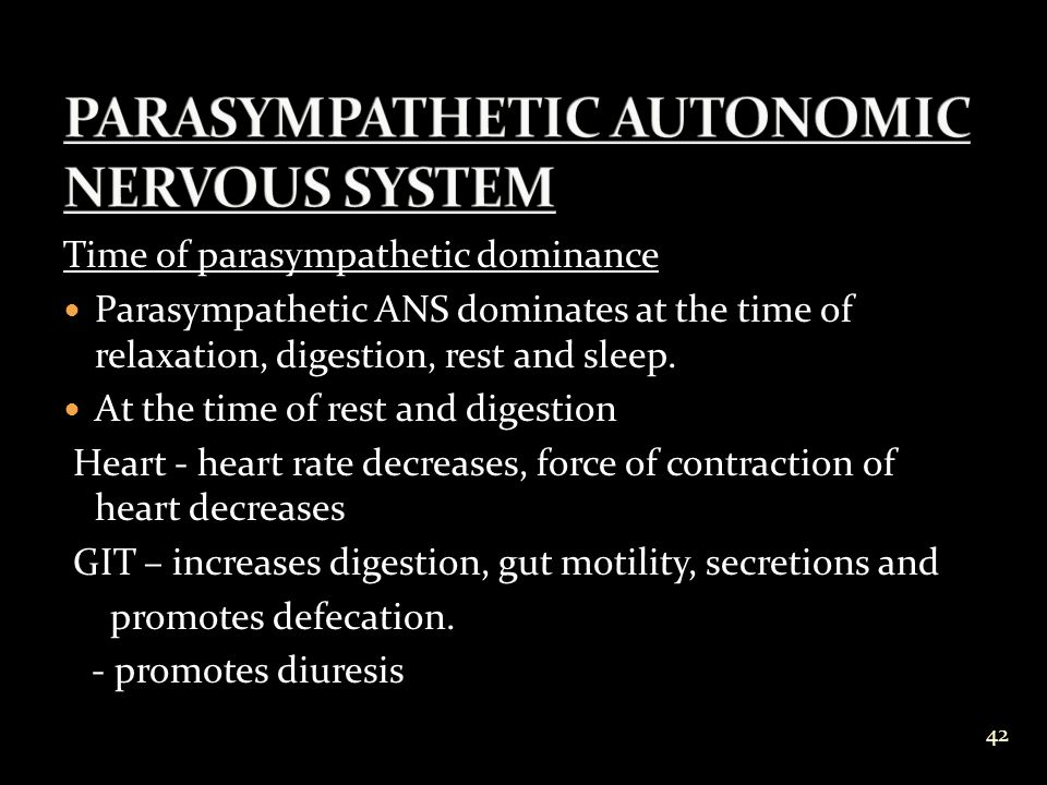 Time of parasympathetic dominance Parasympathetic ANS dominates at the time of relaxation, digestion, rest and sleep.