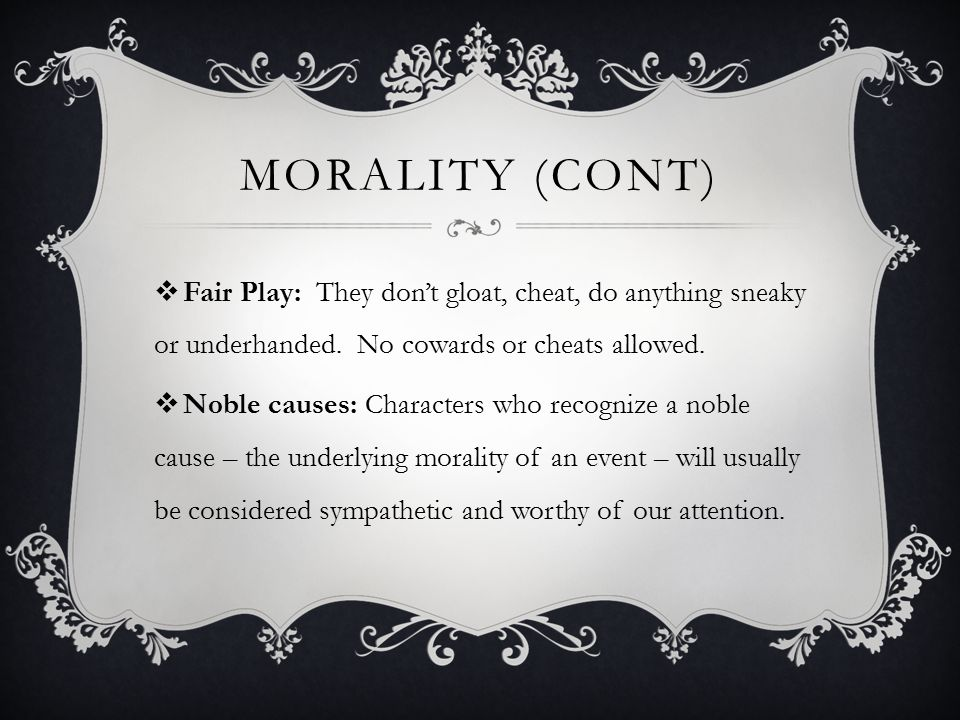 MORALITY (CONT)  Fair Play: They don't gloat, cheat, do anything sneaky or underhanded.