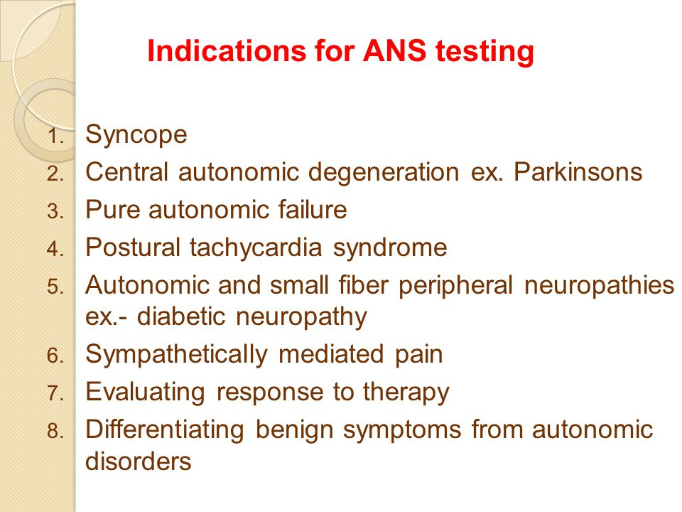 Indications for ANS testing 1. Syncope 2. Central autonomic degeneration ex.