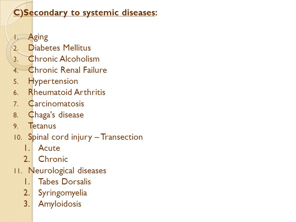 C)Secondary to systemic diseases: 1. Aging 2. Diabetes Mellitus 3.