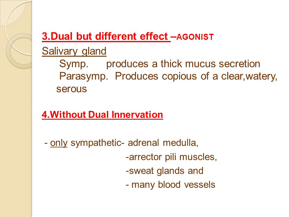 3.Dual but different effect – AGONIST Salivary gland Symp.