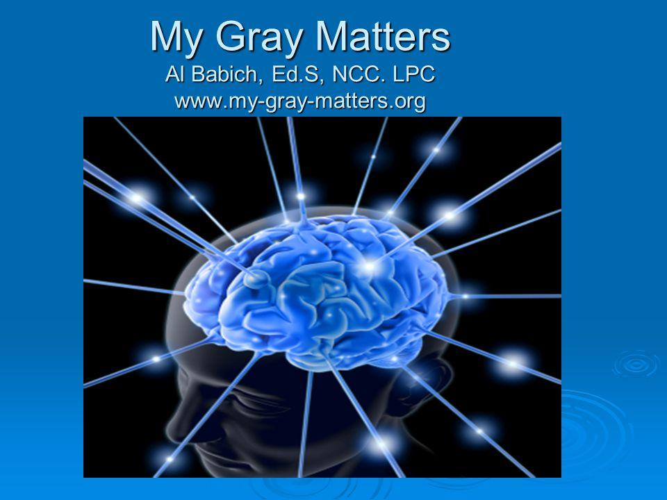 My Gray Matters Al Babich, Ed.S, NCC. LPC www.my-gray-matters.org