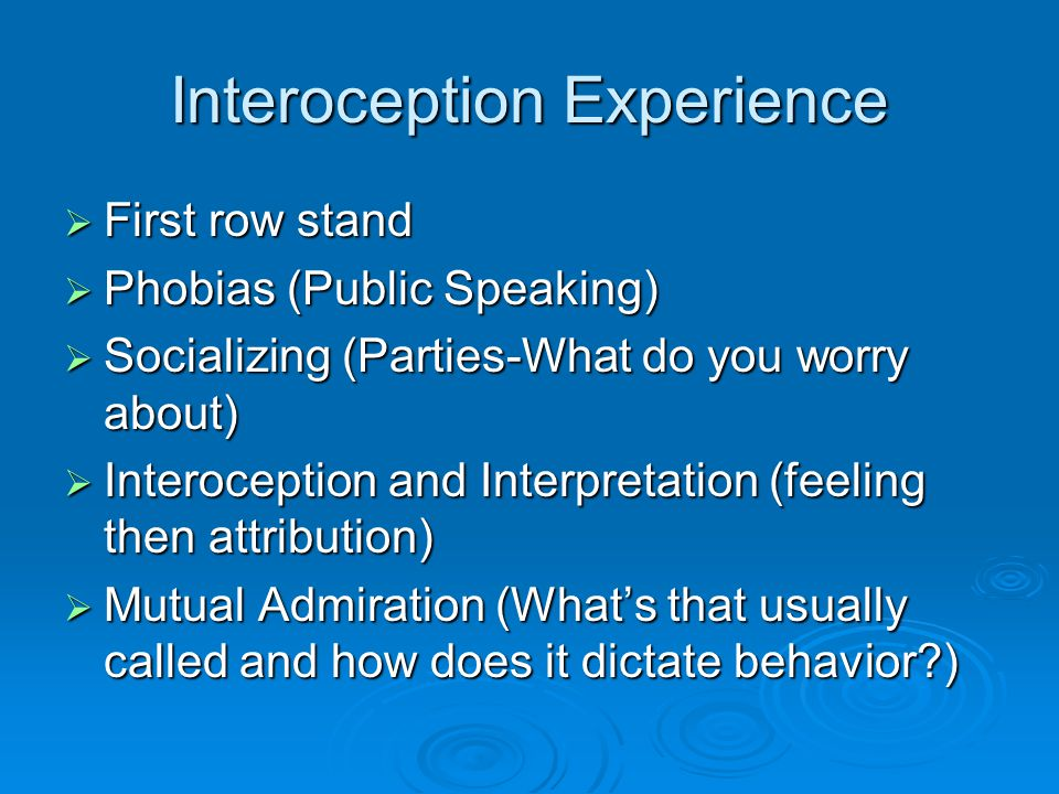 Interoception Experience  First row stand  Phobias (Public Speaking)  Socializing (Parties-What do you worry about)  Interoception and Interpretat