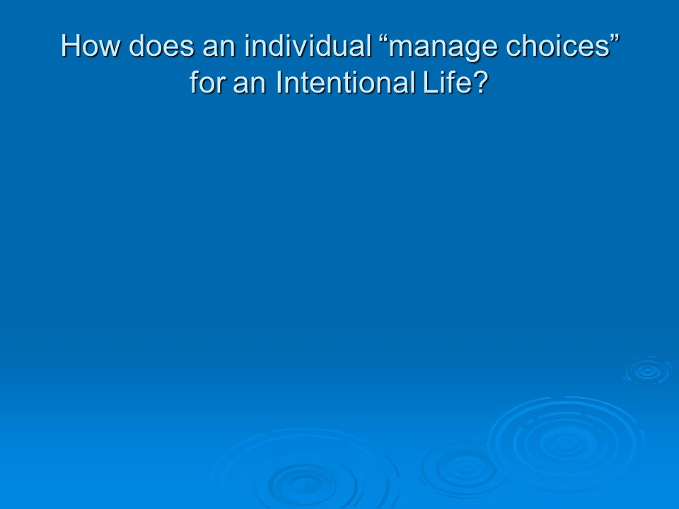 How does an individual manage choices for an Intentional Life