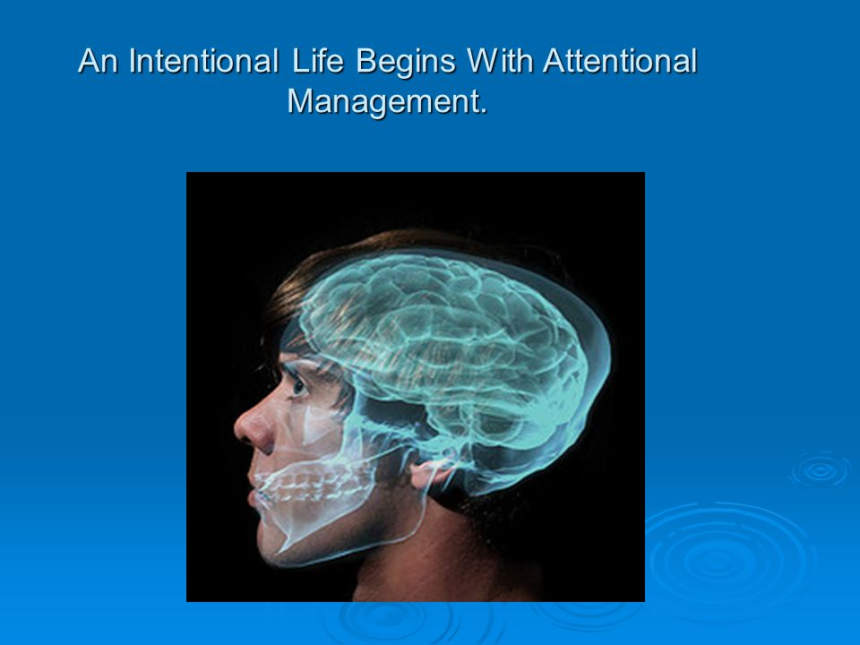 An Intentional Life Begins With Attentional Management.