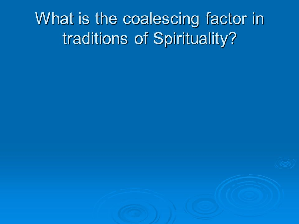 What is the coalescing factor in traditions of Spirituality