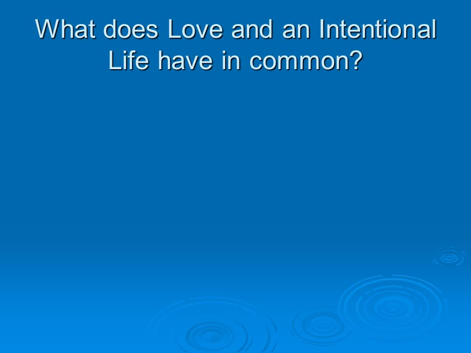 What does Love and an Intentional Life have in common