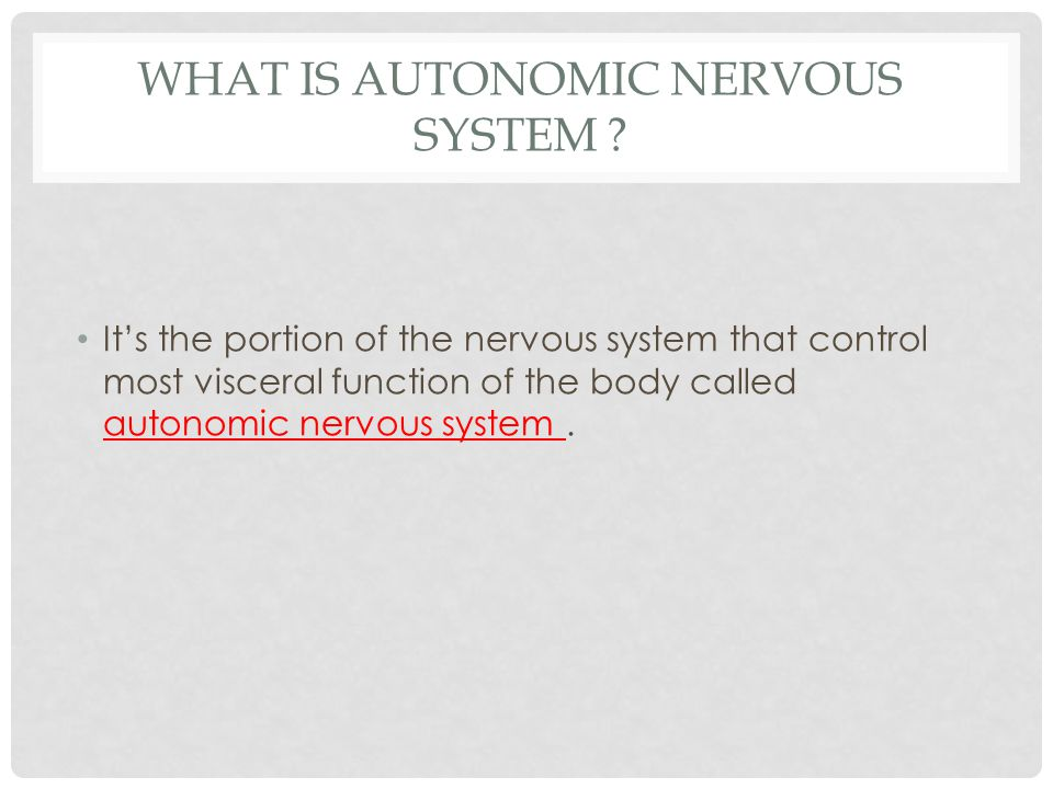 WHAT IS AUTONOMIC NERVOUS SYSTEM .