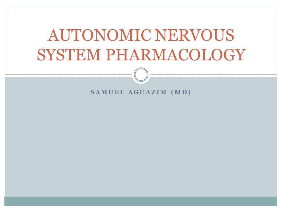 SAMUEL AGUAZIM (MD) AUTONOMIC NERVOUS SYSTEM PHARMACOLOGY