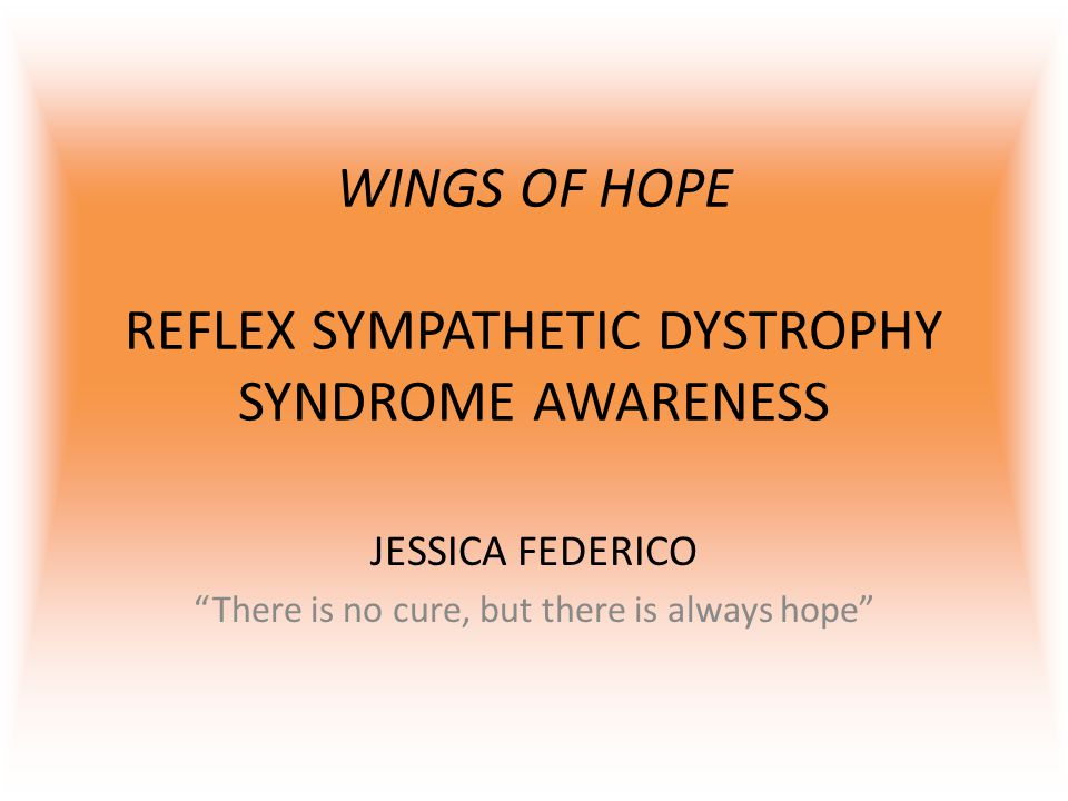 "WINGS OF HOPE REFLEX SYMPATHETIC DYSTROPHY SYNDROME AWARENESS JESSICA FEDERICO ""There is no cure, but there is always hope"""