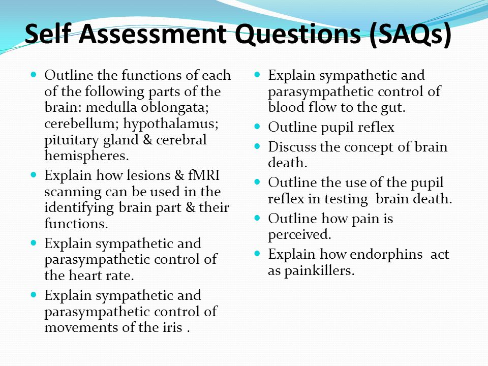 Self Assessment Questions (SAQs) Outline the functions of each of the following parts of the brain: medulla oblongata; cerebellum; hypothalamus; pituitary gland & cerebral hemispheres.