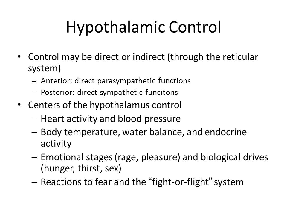 Hypothalamic Control Control may be direct or indirect (through the reticular system) – Anterior: direct parasympathetic functions – Posterior: direct