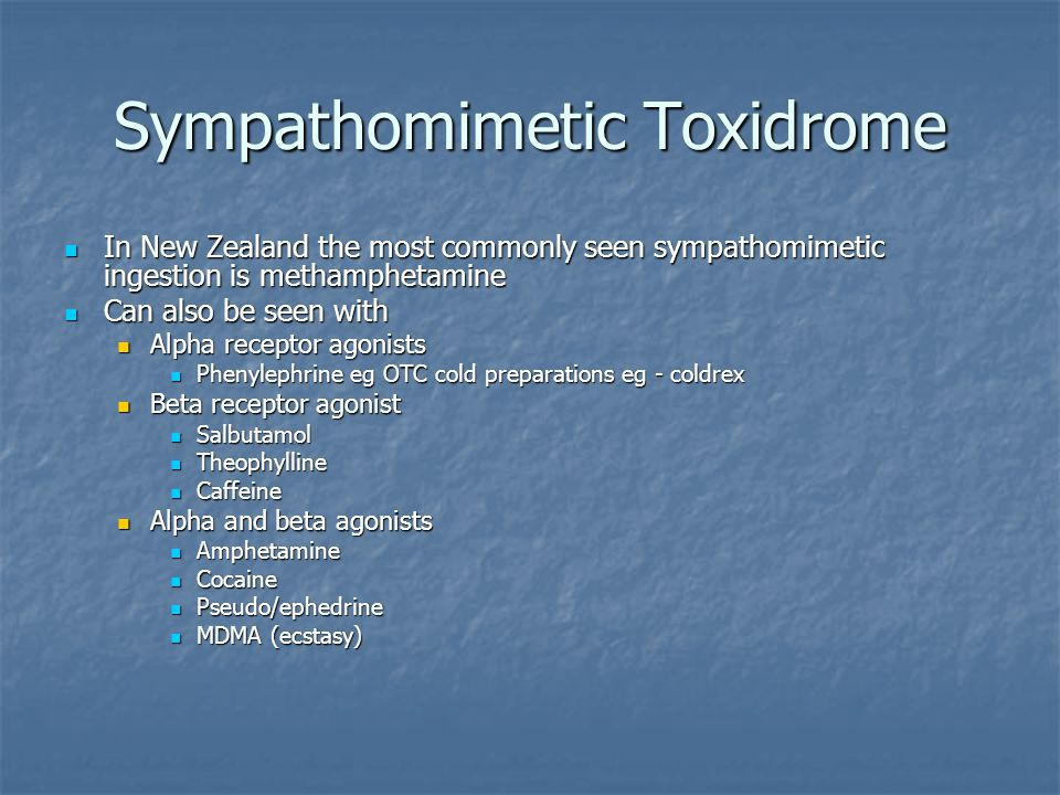 Sympathomimetic Toxidrome In New Zealand the most commonly seen sympathomimetic ingestion is methamphetamine In New Zealand the most commonly seen sym