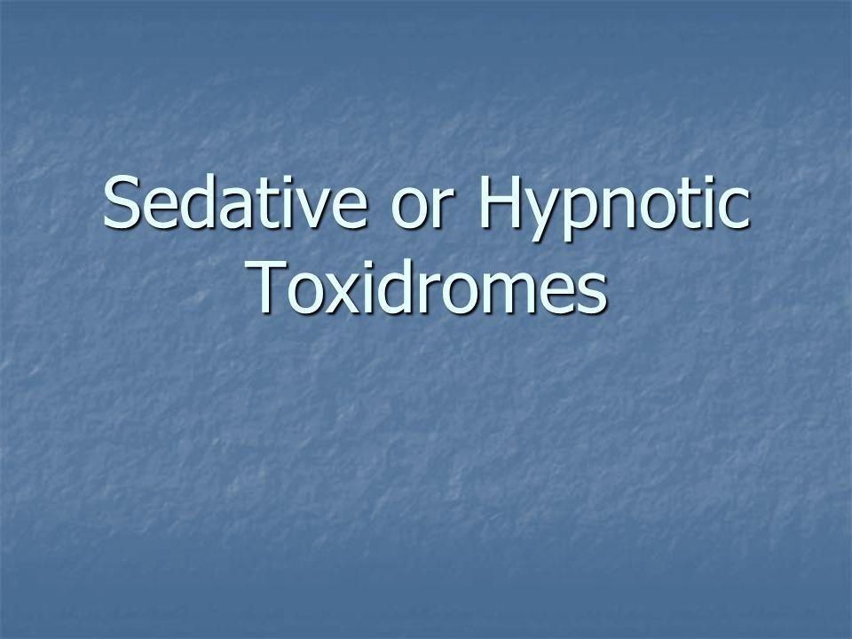 Sedative or Hypnotic Toxidromes