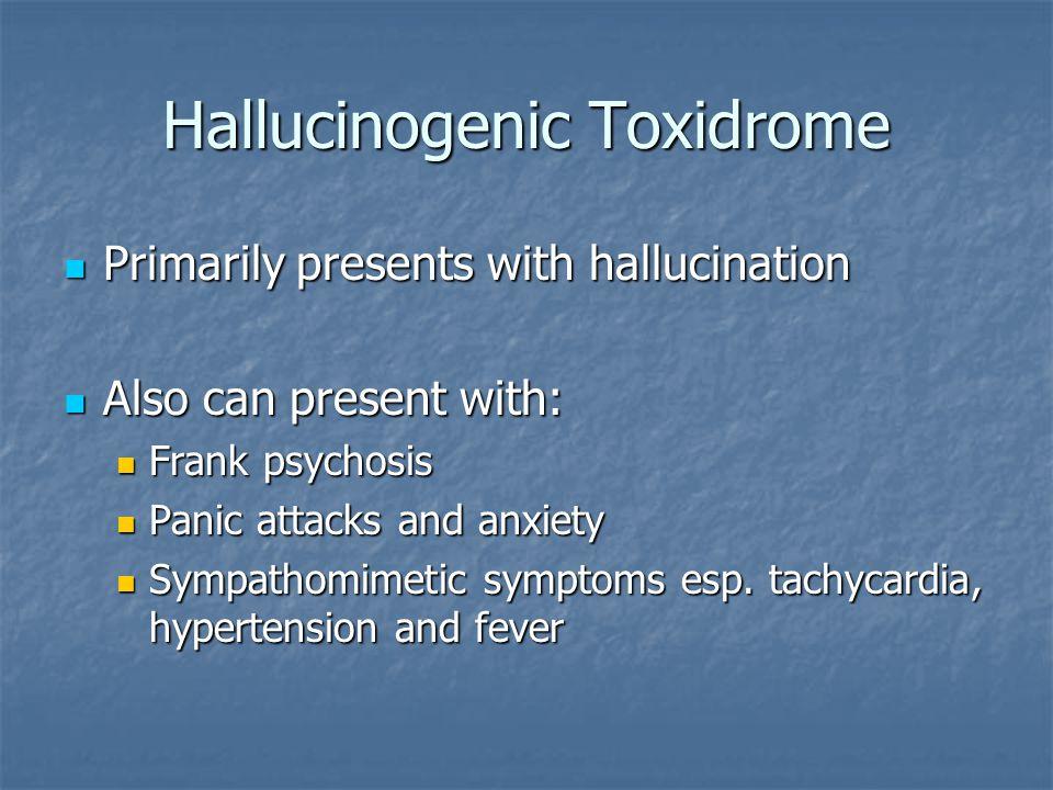 Hallucinogenic Toxidrome Primarily presents with hallucination Primarily presents with hallucination Also can present with: Also can present with: Fra