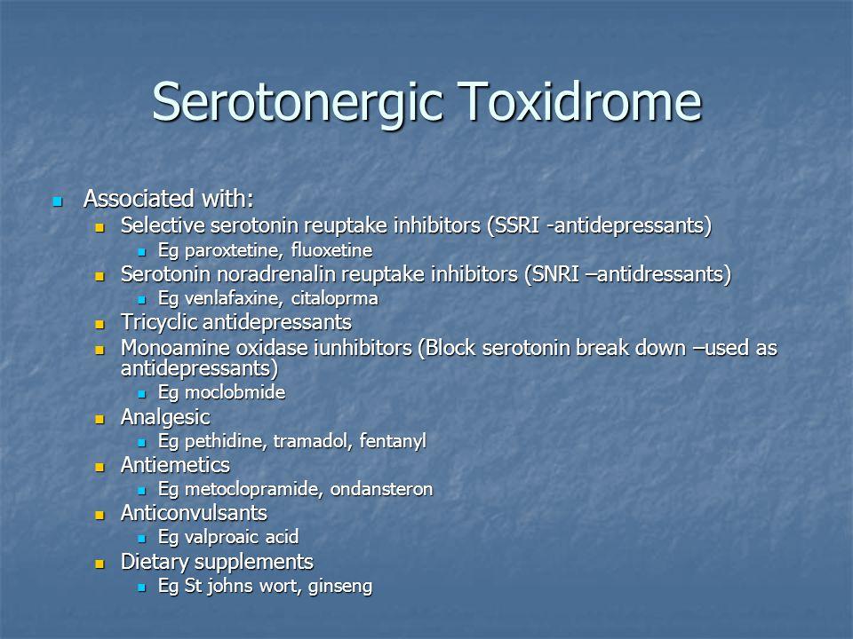 Serotonergic Toxidrome Associated with: Associated with: Selective serotonin reuptake inhibitors (SSRI -antidepressants) Selective serotonin reuptake