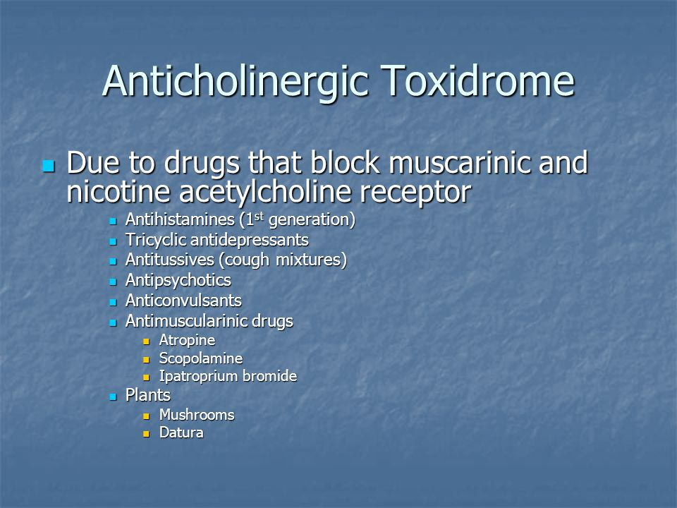 Anticholinergic Toxidrome Due to drugs that block muscarinic and nicotine acetylcholine receptor Due to drugs that block muscarinic and nicotine acety