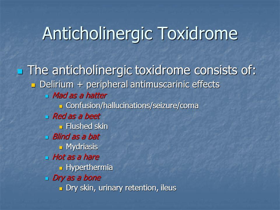 Anticholinergic Toxidrome The anticholinergic toxidrome consists of: The anticholinergic toxidrome consists of: Delirium + peripheral antimuscarinic e