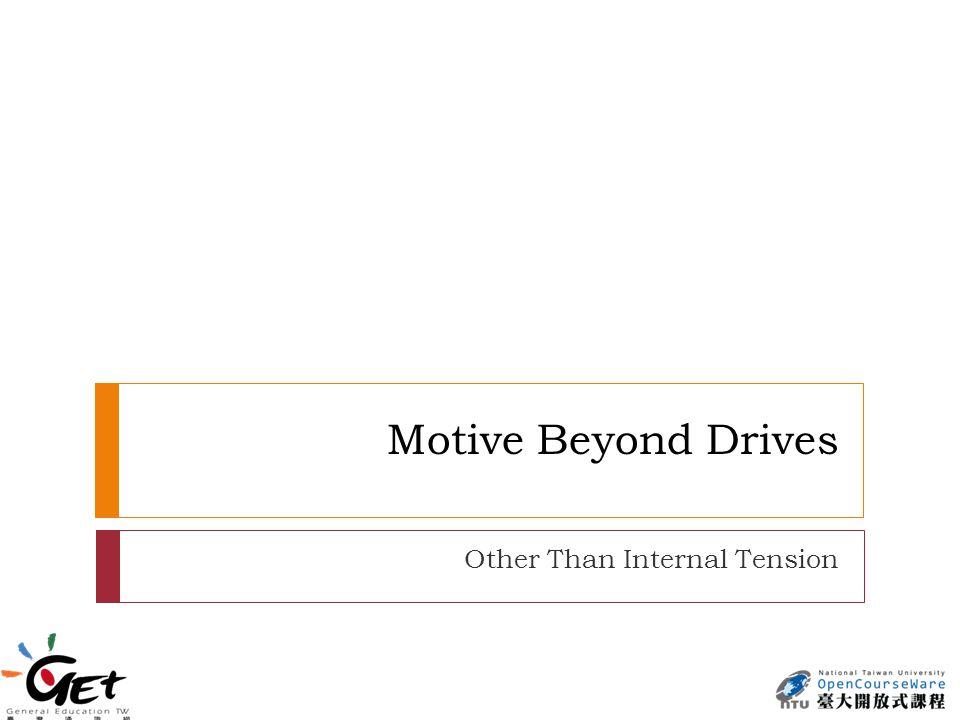 Motive Beyond Drives Other Than Internal Tension