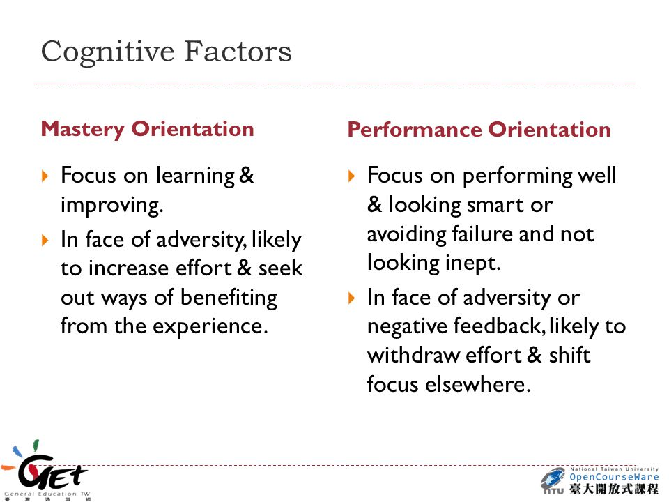 Cognitive Factors Mastery Orientation Performance Orientation  Focus on learning & improving.