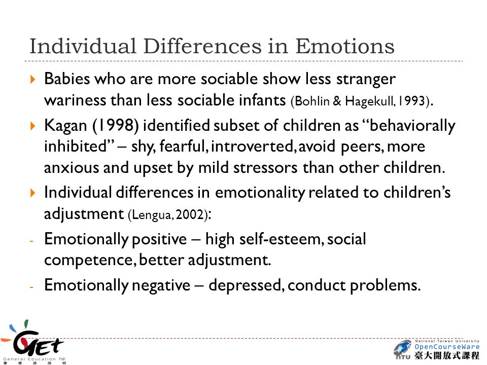 Individual Differences in Emotions  Babies who are more sociable show less stranger wariness than less sociable infants (Bohlin & Hagekull, 1993).