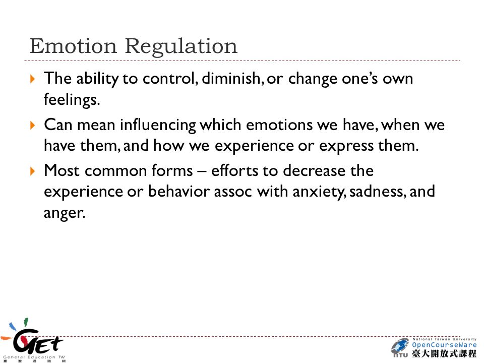 Emotion Regulation  The ability to control, diminish, or change one's own feelings.