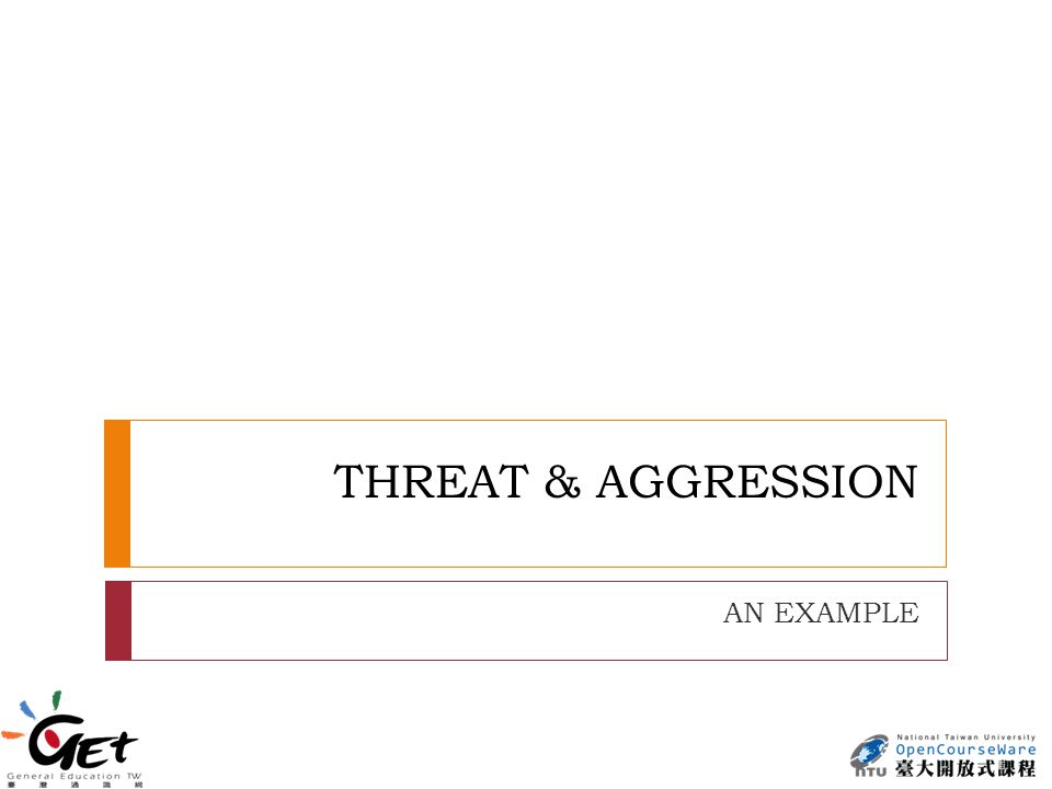 THREAT & AGGRESSION AN EXAMPLE