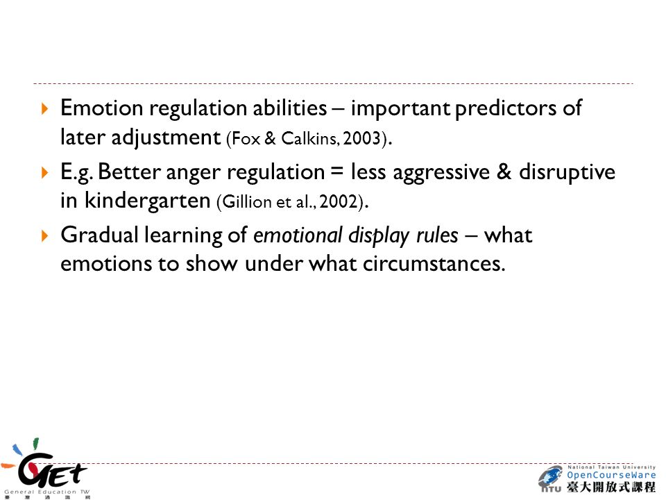  Emotion regulation abilities – important predictors of later adjustment (Fox & Calkins, 2003).