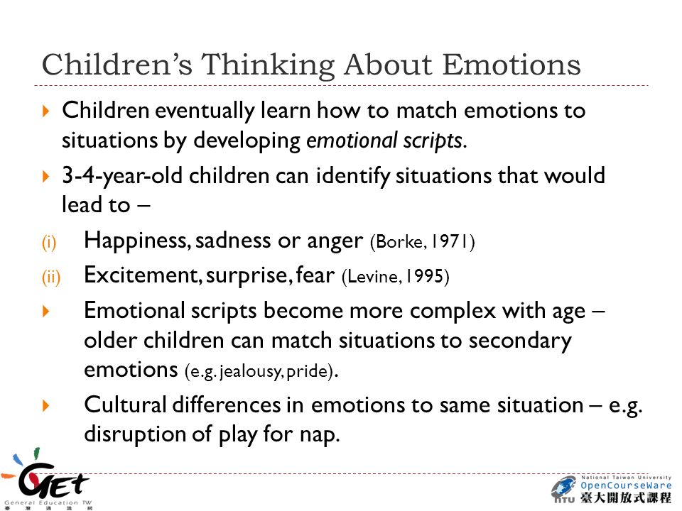 Children's Thinking About Emotions  Children eventually learn how to match emotions to situations by developing emotional scripts.