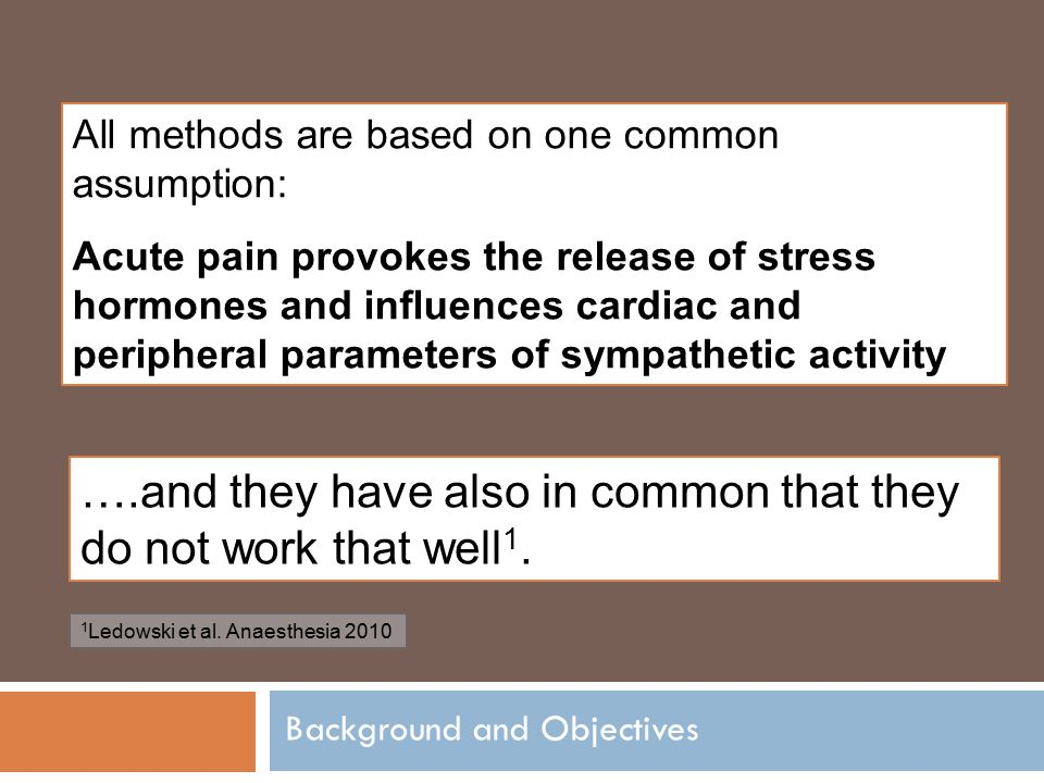 Background and Objectives All methods are based on one common assumption: Acute pain provokes the release of stress hormones and influences cardiac an